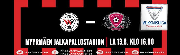 PK-35 Vantaa – FC Lahti 13.8. Klo 16.00 Myyrmäen Jalkapallostadionilla